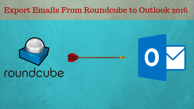 Export Emails From Roundcube to Outlook 2016